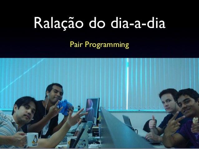 Ralação do dia-a-dia Pair Programming