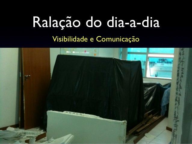 Ralação do dia-a-dia Visibilidade e Comunicação