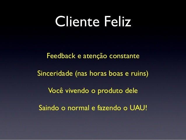 Retrospectiva A retrospectiva nos dá feedback da empresa como um todo. O time sempre aponta o que tá legal e não está.