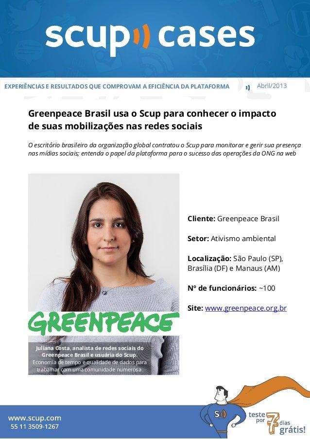 EXPERIÊNCIAS E RESULTADOS QUE COMPROVAM A EFICIÊNCIA DA PLATAFORMA Abril/2013Greenpeace Brasil usa o Scup para conhecer o ...