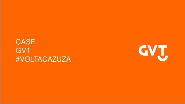 CASE GVT #VOLTACAZUZA
