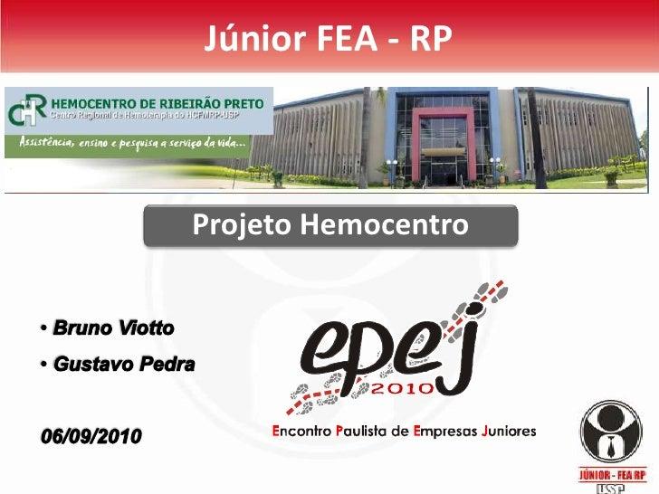 Projeto Hemocentro<br />Júnior FEA - RP<br /><ul><li> Bruno Viotto
