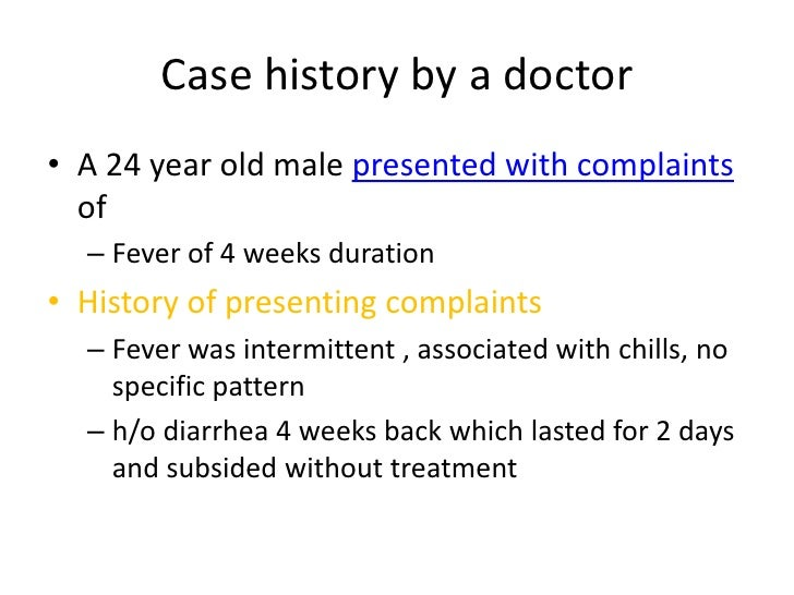 Case history by a doctor<br />A 24 year old male presented with complaints of<br />Fever of 4 weeks duration <br />History...