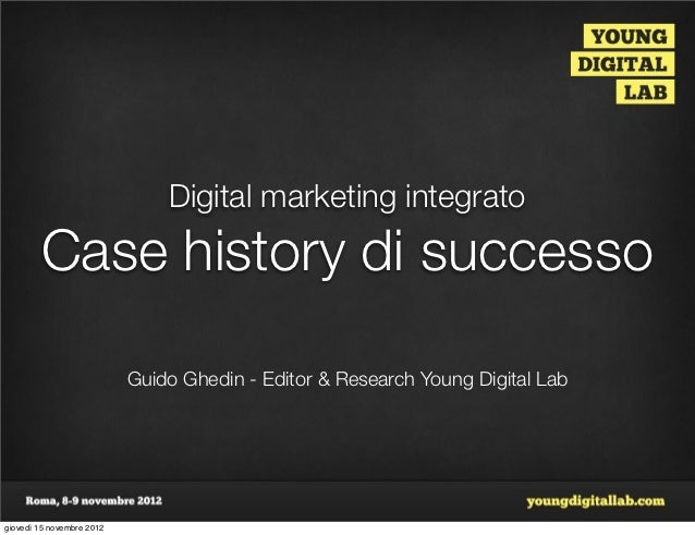 Digital marketing integrato        Case history di successo                           Guido Ghedin - Editor & Research You...
