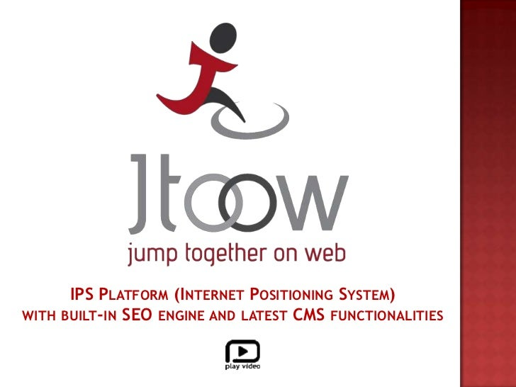IPS Platform (Internet Positioning System) <br />withbuilt-in SEO engine and latest CMS functionalities<br />