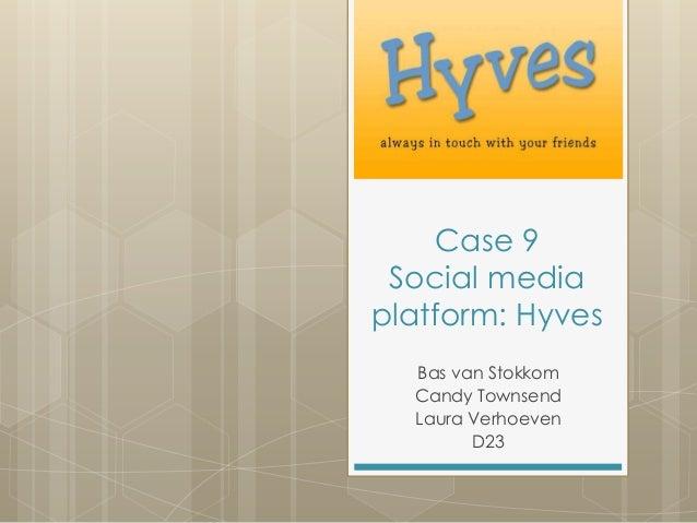 Case 9Social mediaplatform: HyvesBas van StokkomCandy TownsendLaura VerhoevenD23