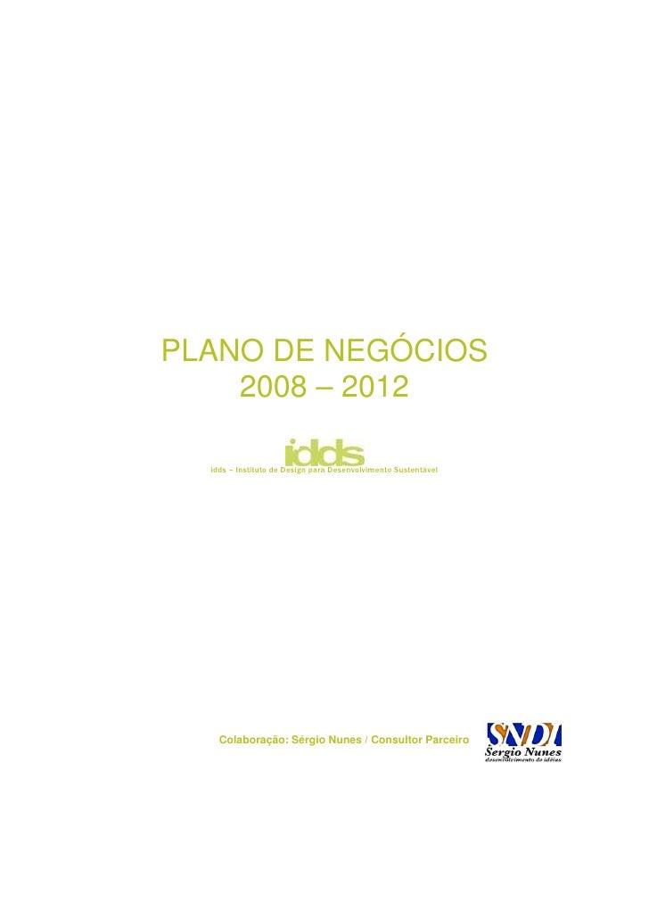 PLANO DE NEGÓCIOS    2008 – 2012  idds – Instituto de Design para Desenvolvimento Sustentável    Colaboração: Sérgio Nunes...