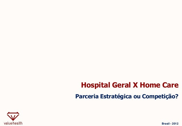 Hospital Geral X Home Care Parceria Estratégica ou Competição? Brasil - 2012