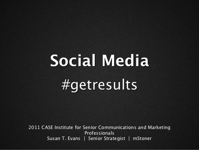 Social Media             #getresults2011 CASE Institute for Senior Communications and Marketing                         Pr...