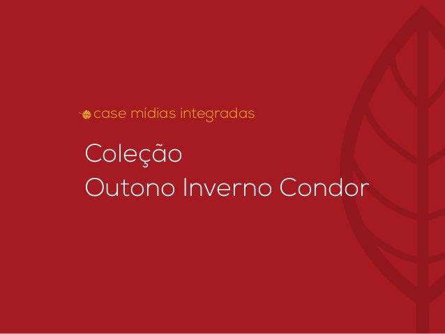 Coleção Outono Inverno Condor case mídias integradas