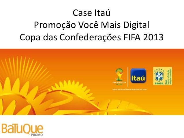 Case Itaú Promoção Você Mais Digital Copa das Confederações FIFA 2013