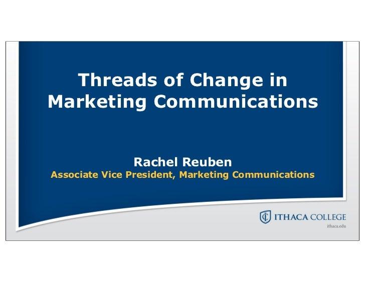 Threads of Change inMarketing Communications               Rachel ReubenAssociate Vice President, Marketing Communications