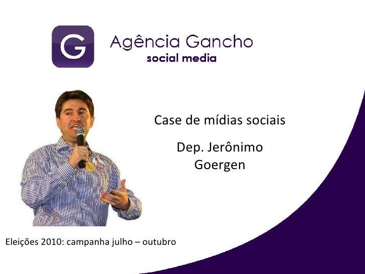 Case de mídias sociais Dep. Jerônimo Goergen Eleições 2010: campanha julho – outubro