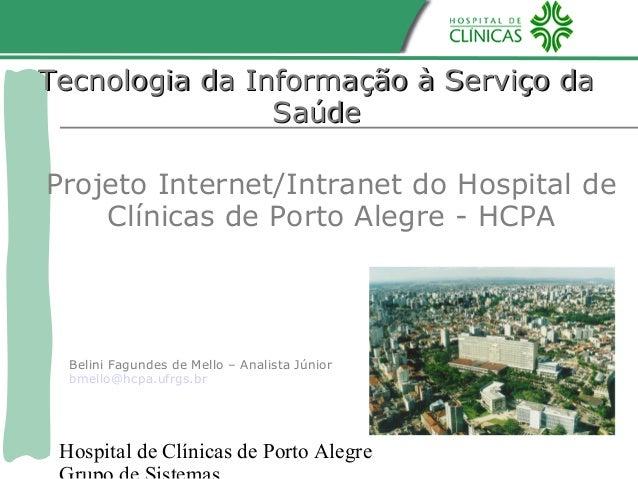 Hospital de Clínicas de Porto AlegreTecnologia da Informação à Serviço daTecnologia da Informação à Serviço daSaúdeSaúdePr...