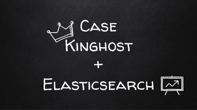 Case Kinghost + Elasticsearch