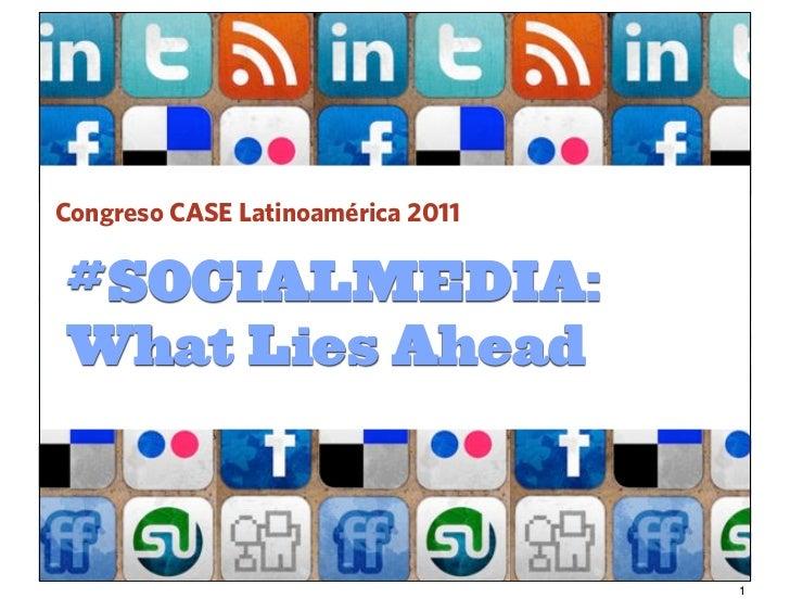 Congreso CASE Latinoamérica 2011#SOCIALMEDIA:What Lies Ahead                                   1