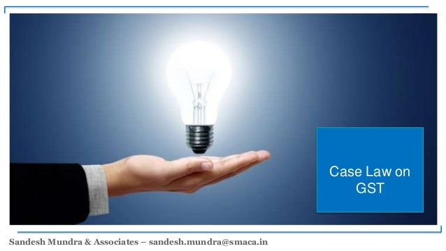 Sandesh Mundra & Associates – sandesh.mundra@smaca.in Case Law on GST