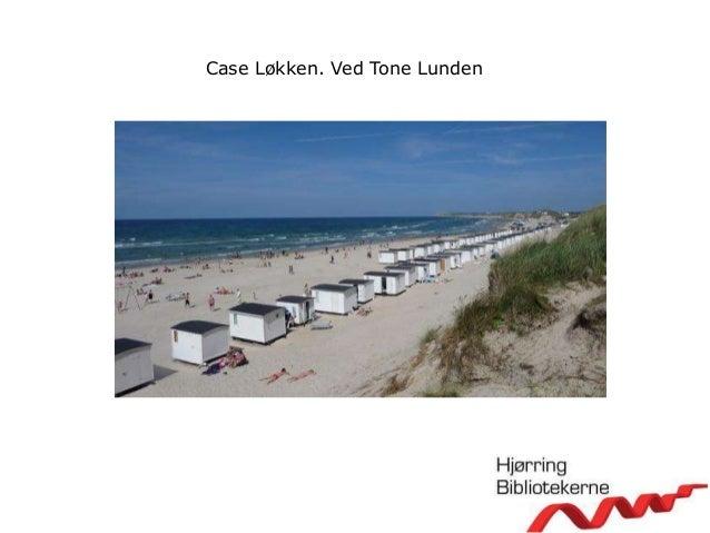 Case Løkken. Ved Tone Lunden