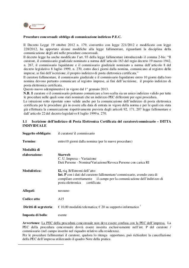 Procedure concorsuali: obbligo di comunicazione indirizzo P.E.C. Il Decreto Legge 19 ottobre 2012 n. 179, convertito con l...