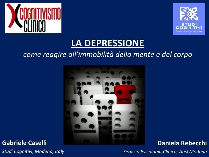 LA DEPRESSIONE come reagire all'immobilità della mente e del corpo Gabriele Caselli Studi Cognitivi, Modena, Italy Daniela...