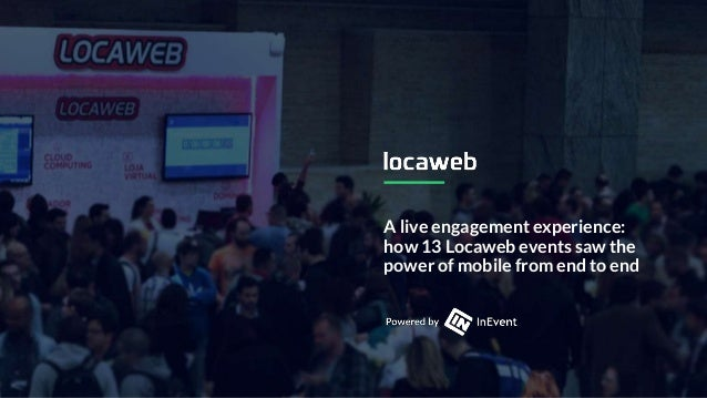 A live engagement experience: how 13 Locaweb events saw the power of mobile from end to end