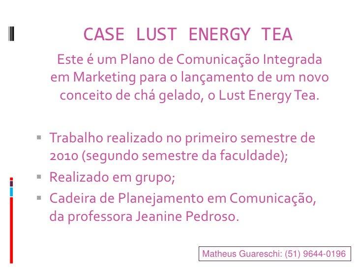 CASE LUST ENERGY TEA   Este é um Plano de Comunicação Integrada  em Marketing para o lançamento de um novo   conceito de c...
