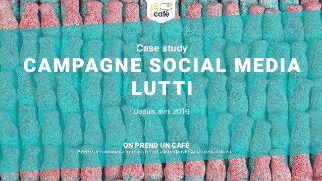 Case study CAMPAGNE SOCIAL MEDIA LUTTI ON PREND UN CAFÉ Agence de communication digitale spécialisée dans le social media ...