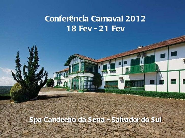 Conferência Carnaval 2012 18 Fev - 21 Fev Spa Candeeiro da Serra - Salvador do Sul