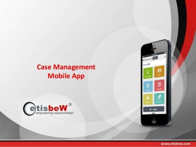 Case Management Mobile App  www.etisbew.com