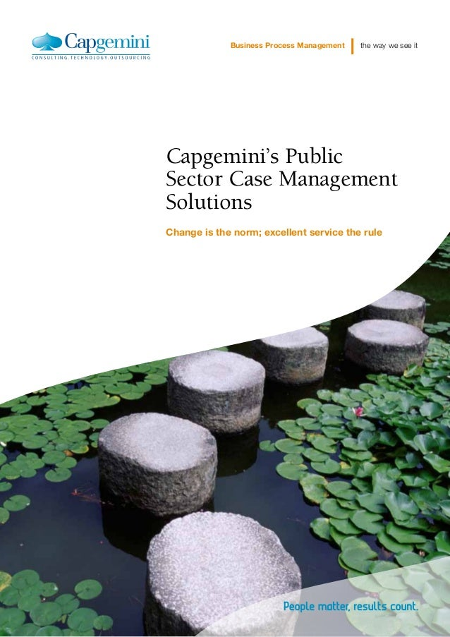 Business Process Management   the way we see itCapgemini's PublicSector Case ManagementSolutionsChange is the norm; excell...