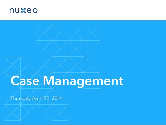 Case Management Thursday April 22, 2014