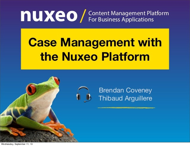 Content Management Platform For Business Applications/ Brendan Coveney Thibaud Arguillere Case Management with the Nuxeo P...
