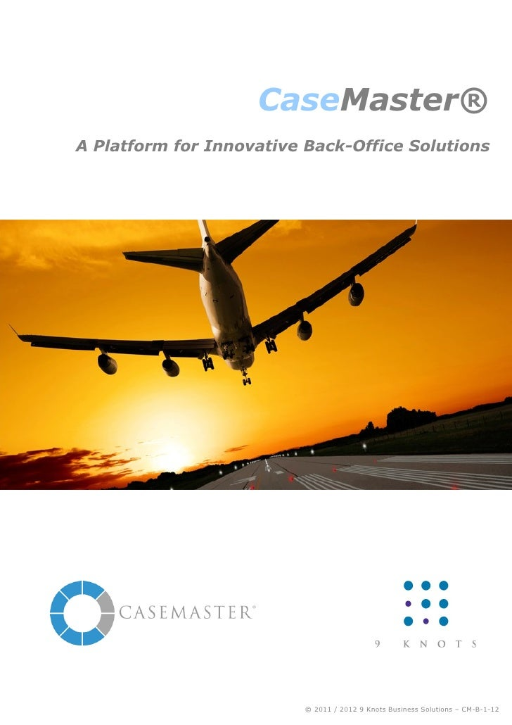 CaseMaster®A Platform for Innovative Back-Office Solutions                          © 2011 / 2012 9 Knots Business Solutio...