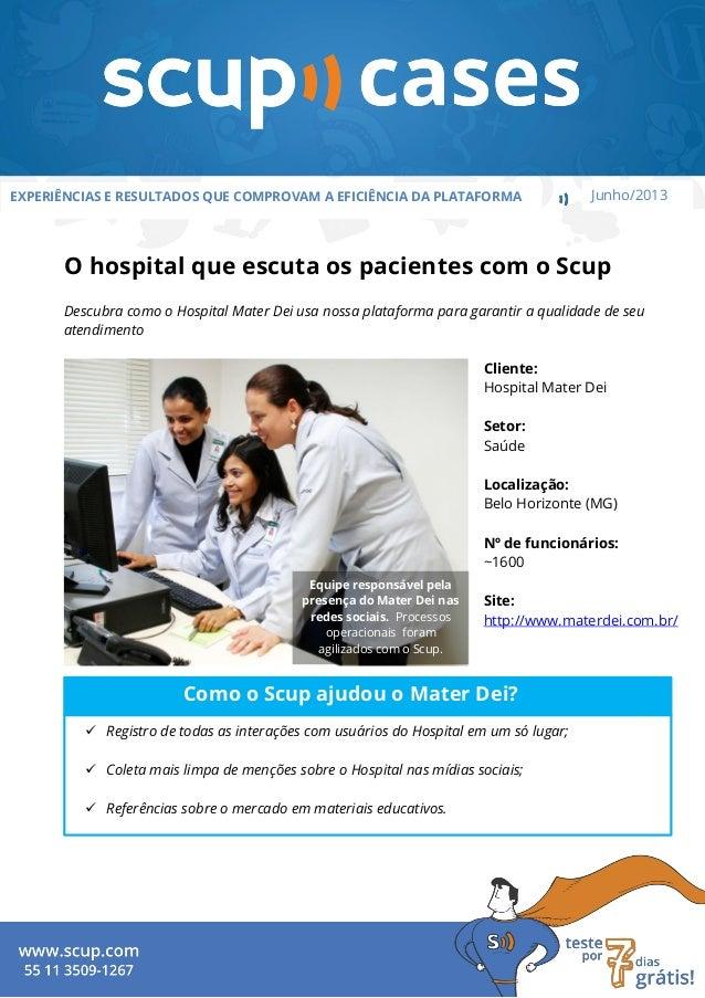 EXPERIÊNCIAS E RESULTADOS QUE COMPROVAM A EFICIÊNCIA DA PLATAFORMA Junho/2013O hospital que escuta os pacientes com o Scup...
