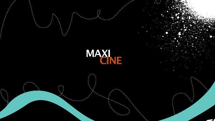 MAXI  CINE
