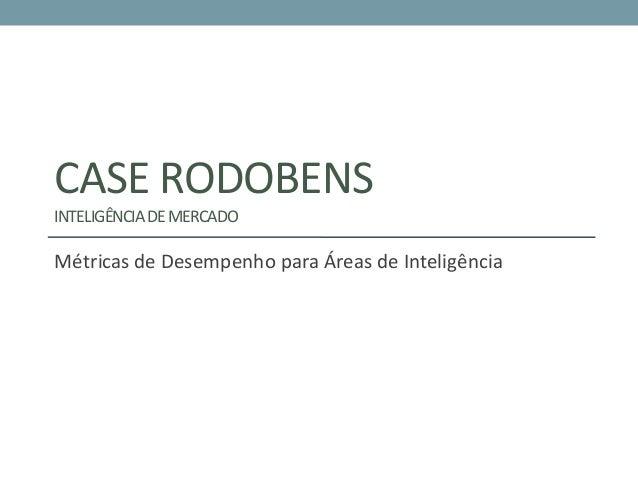 CASE RODOBENSINTELIGÊNCIA DE MERCADOMétricas de Desempenho para Áreas de Inteligência