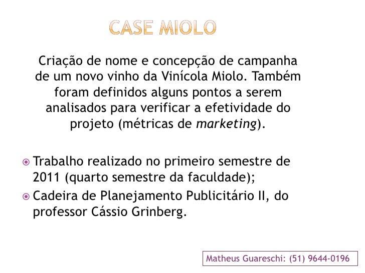 Criação de nome e concepção de campanha  de um novo vinho da Vinícola Miolo. Também     foram definidos alguns pontos a se...