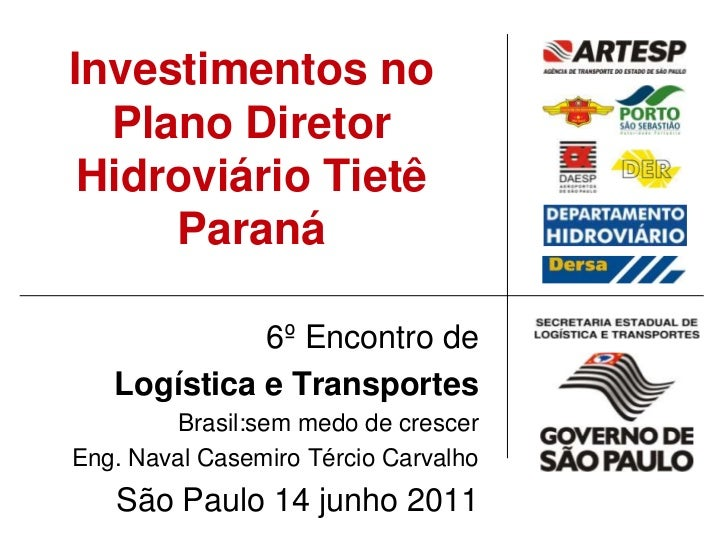 Investimentos noPlano Diretor Hidroviário Tietê Paraná<br />6º Encontro de <br />Logística e Transportes<br />Brasil:sem m...