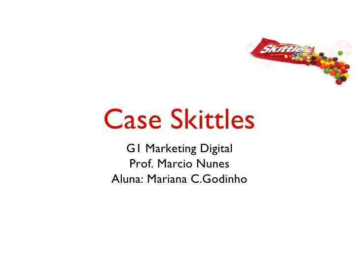 Case Skittles   G1 Marketing Digital   Prof. Marcio NunesAluna: Mariana C.Godinho
