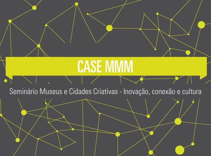 Case MMMSeminário Museus e Cidades Criativas - Inovação, conexão e cultura