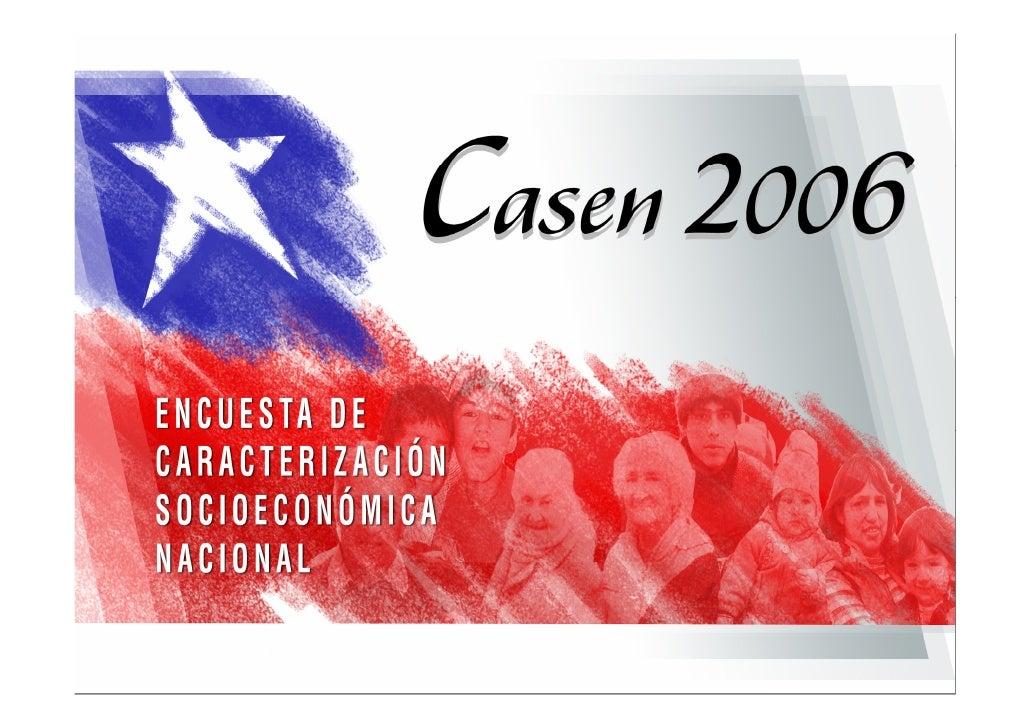 Encuesta CASEN 2006                             FICHA METODOLÓGICA    • Encuesta aplicada entre el 7 de noviembre y el 20 ...