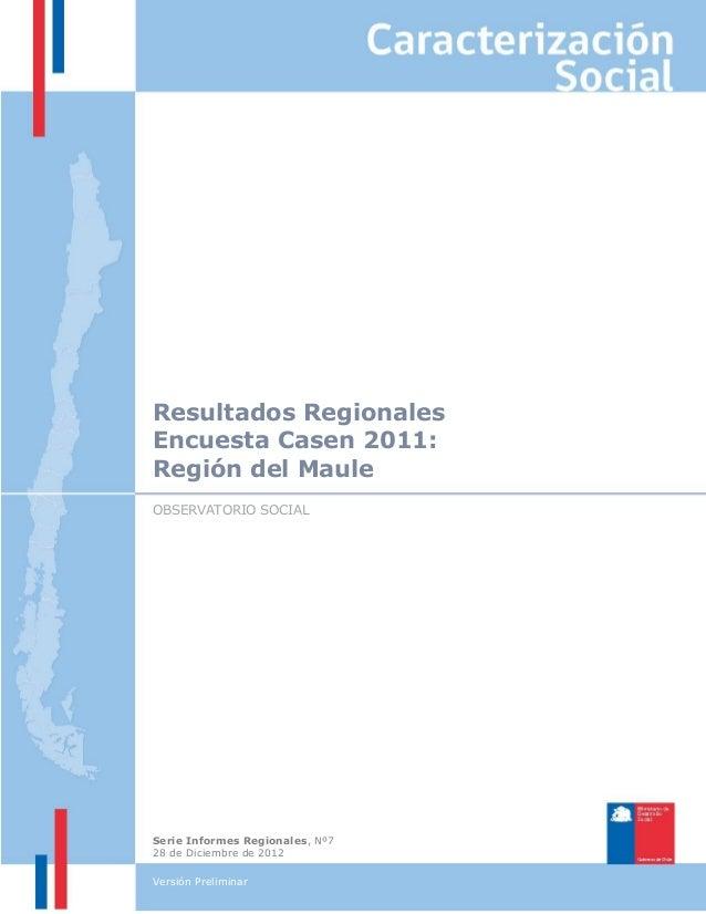 OBSERVATORIO SOCIAL Resultados Regionales Encuesta Casen 2011: Región del Maule Serie Informes Regionales, Nº7 28 de Dicie...