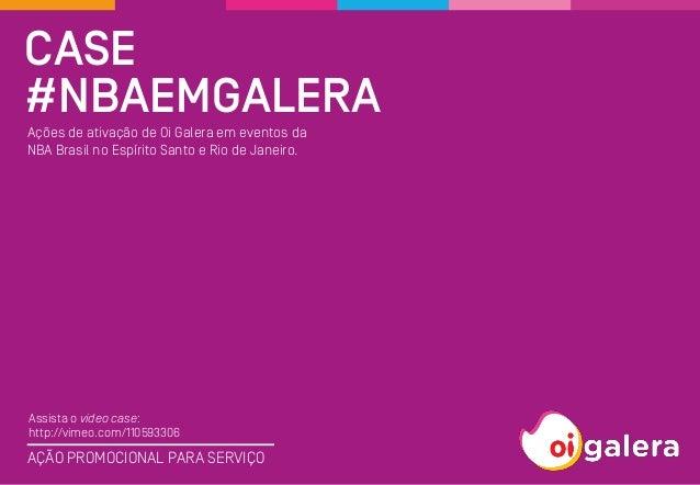 Case  #nbaemgalera  AÇÃO PROMOCIONAL PARA SERVIÇO  Ações de ativação de Oi Galera em eventos da NBA Brasil no Espírito San...