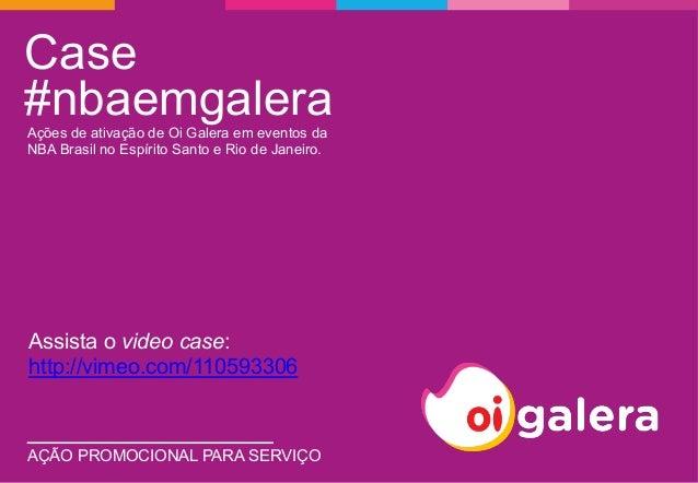 Case  #nbaemgalera  Ações de ativação de Oi Galera em eventos da  NBA Brasil no Espírito Santo e Rio de Janeiro.  Assista ...