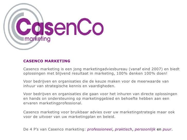 CASENCO MARKETING Casenco marketing is een jong marketingadviesbureau (vanaf eind 2007) en biedt oplossingen met blijvend ...