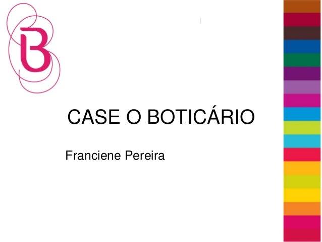 CASE O BOTICÁRIOFranciene Pereira