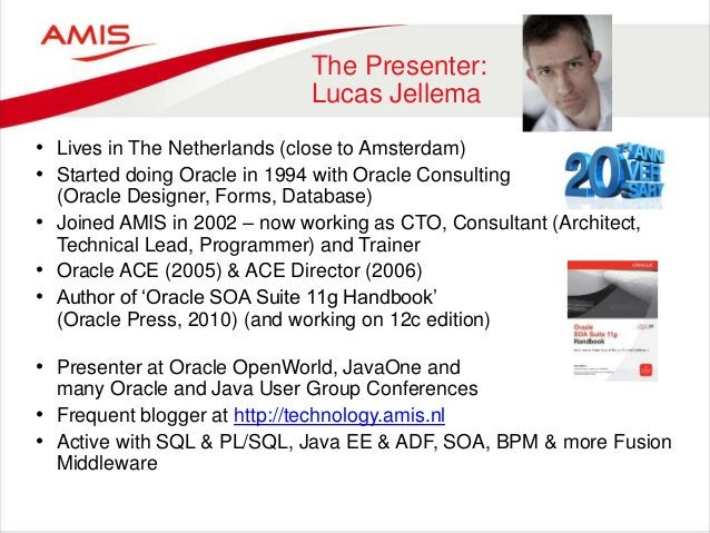 The Presenter: Lucas Jellema • Lives in The Netherlands (close to Amsterdam) • Started doing Oracle in 1994 with Oracle Co...
