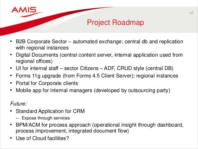 43 Project Roadmap • B2B Corporate Sector – automated exchange; central db and replication with regional instances • Digit...