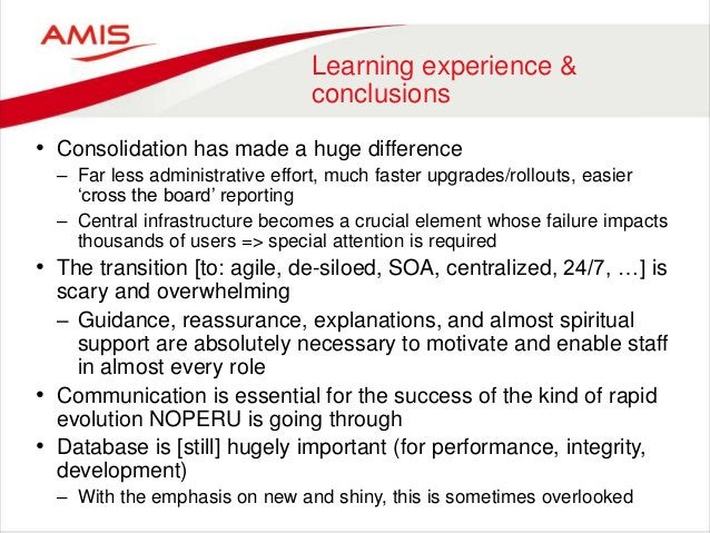 Learning experience & conclusions • Consolidation has made a huge difference – Far less administrative effort, much faster...