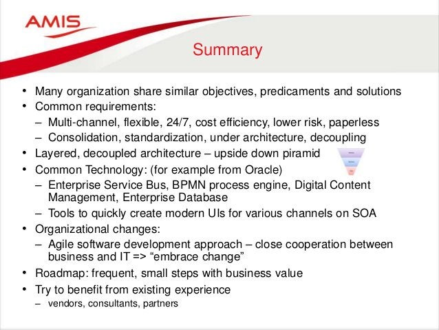 Summary • Many organization share similar objectives, predicaments and solutions • Common requirements: – Multi-channel, f...